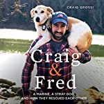 Craig & Fred: A Marine, a Stray Dog, and How They Rescued Each Other | Craig Grossi