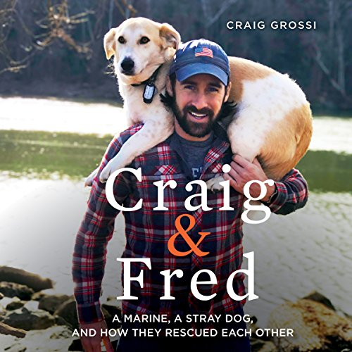 Craig & Fred: A Marine, a Stray Dog, and How They Rescued Each Other cover