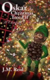 Oskar, the Christmas Tree Elf: A Christmas to Remember (The Christmas Tree Elves Book 1)