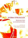 Norm-Struggles : Sexualities in Contentions, Martinsson, Lena and Reimers, Eva, 1443819751