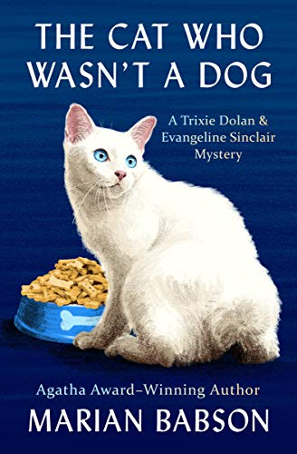 The Cat Who Wasn't a Dog (The Trixie Dolan & Evangeline Sinclair Mysteries Book 6) by [Babson, Marian]