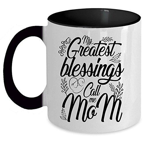 I'm A Mother Coffee Mug, My Greatest Blessings Call Me Mom Accent Mug (Accent Mug - Black)