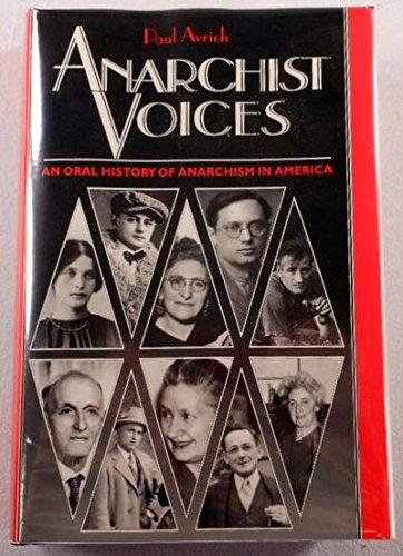 Anarchist Voices: An Oral History of Anarchism in Amer .
