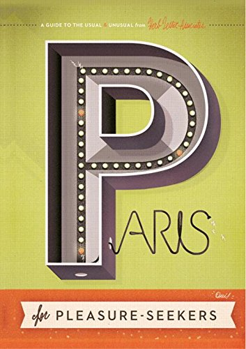 Paris for Pleasure-Seekers: A Guide to the Usual & Unusual