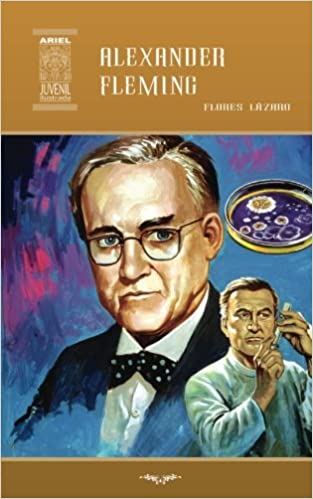 Alexander Fleming: Volume 41 Ariel Juvenil Ilustrada: Amazon.es: Flores Lázaro, Nelson Jácome: Libros