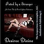 Fisted By a Stranger: An Erotic Tale of Forced Lesbian Submission | Desiree Divine