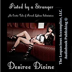 Fisted By a Stranger: An Erotic Tale of Forced Lesbian Submission