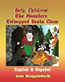 Help, Children! - The Monsters Kidnapped Santa Claus, Irene Wreggelsworth, 1453712720