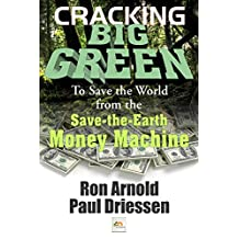 Cracking Big Green: To Save the World from the Save-the-Earth Money Machine