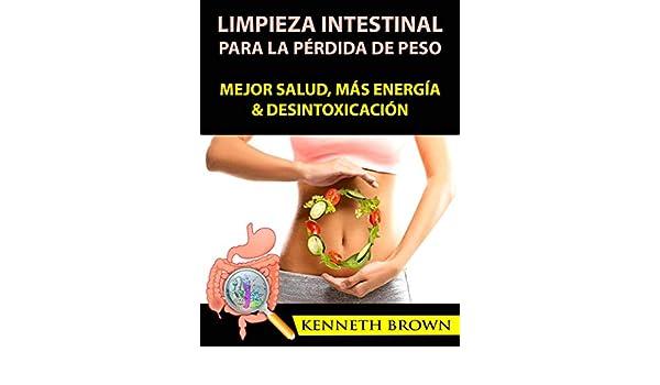 Limpieza Intestinal Para La Pérdida De Peso: Mejor Salud, Más Energía & Desintoxicación (Spanish Edition) - Kindle edition by Kenneth Brown, Ana J Colina.