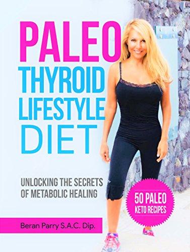 - Paleo Diet: The Paleo Thyroid Lifestyle Diet. Restore Thyroid Health Through Smart Nutrition: Unlocking the Secrets of Metabolic Healing