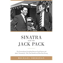 Sinatra and the Jack Pack: The Extraordinary Friendship between Frank Sinatra and John F. Kennedy—Why They Bonded and What Went Wrong