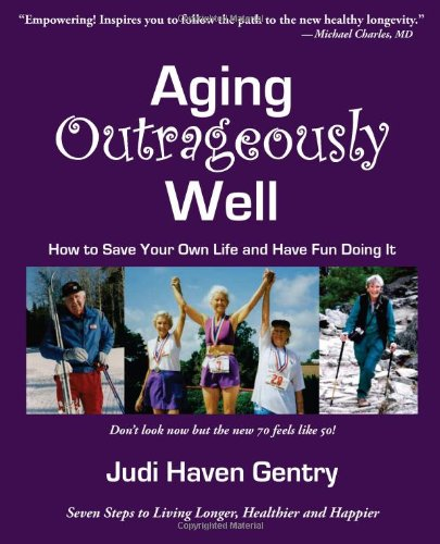 Read Online Aging Outrageously Well: How to Save Your Own Life and Have Fun Doing It ebook