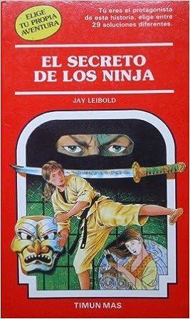 El secreto de los ninja: Amazon.es: Jay Leibold: Libros