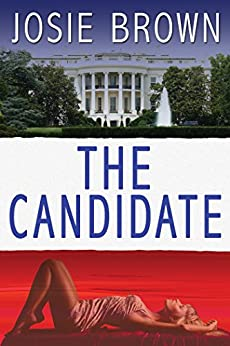 The Candidate (Political Thriller) (The Candidate Series Book 1) by [Brown, Josie]