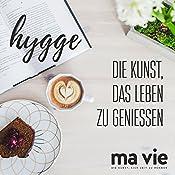 Hygge: Die Kunst, das Leben zu genießen | Katja Schütz