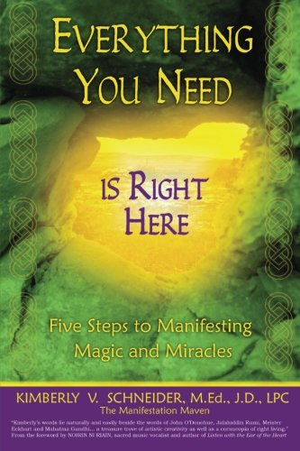 Everything You Need Is Right Here: Five Steps to Manifesting Magic and Miracles