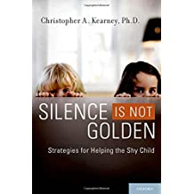 Silence is Not Golden: Strategies for Helping the Shy Child by Christopher A. Kearney (2010-10-26)