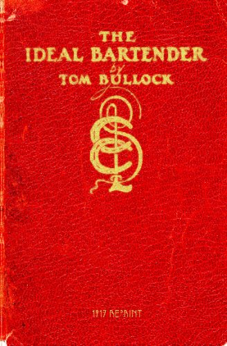The Ideal Bartender 1917 Reprint by Tom Bullock