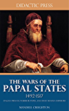 The Wars of the Papal States 1492-1517 - Italian Princes, Warrior Popes, and Holy Roman Emperors (Illustrated)