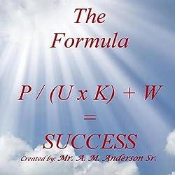 The Formula P / (U x K) + W = Success, Volume 1