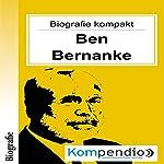 Ben Bernanke (Biografie kompakt): Alles was Sie über Ben Bernanke wissen müssen in 10 Minuten | Robert Sasse,Yannick Esters