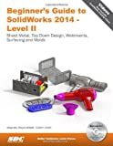 Beginner's Guide to SolidWorks 2014 - Level II, Reyes, Alejandro, 1585038423