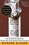 Product review for Ashes to Ashes: America's Hundred-Year Cigarette War, the Public Health, and the Unabashed Triumph of Philip Morris