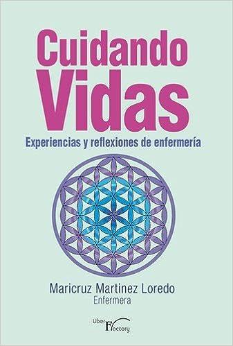 Cuidando vidas: Experiencias y reflexiones de enfermería: Amazon.es: Maria De La Cruz Martinez Loredo: Libros
