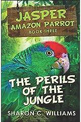The Perils Of The Jungle (Jasper - Amazon Parrot) Paperback