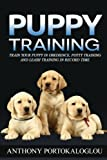 Puppy training: Train your puppy in obedience, potty training and leash training in record time