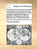 A Vindication of the Doctrine of the Trinity from the Exceptions of a Late Pamphlet Entituled an Essay on Spirit and C in Three Parts, with an Appendix, Thomas Randolph, 1140837303