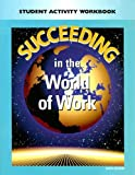 Succeeding in the World of Work Student Activity Workbook, Grady Kimbrell and Ben S. Vineyard, 0028142225