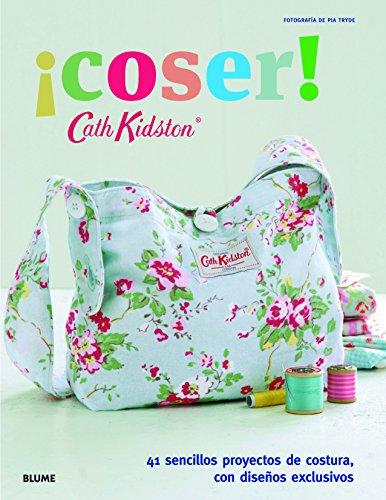 ¡Coser!: 41 sencillos proyectos de costura, con diseños exclusivos (Cath Kidston) (Spanish Edition) [Cath Kidston] (Tapa Blanda)