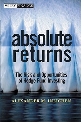 Absolute Returns: The Risk and Opportunities of Hedge Fund Investing by Alexander M. Ineichen (2002-10-18)