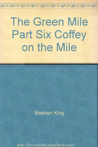 The Green Mile, Part 6: Coffey on the Mile by Stephen King