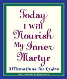 Today I Will Nourish My Inner Martyr: Affirmations for Cynics