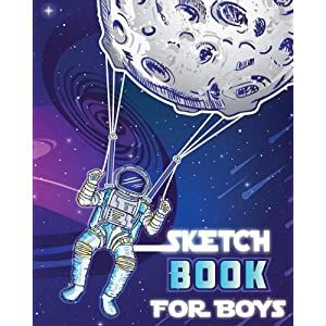 Sketch Book for Boys: Out of This World Drawing Pad - Top Arts and Crafts Gift Ideas for Kids Age 5, 6, 7, 8, 9, 10, 11, and 12. (Best Toys and Gifts of 2018!!)