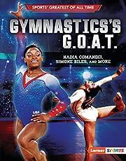 Gymnastics's G.O.A.T.: Nadia Comaneci, Simone Biles, and More