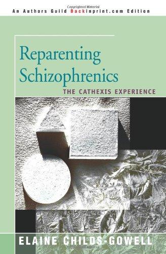 Reparenting Schizophrenics: The Cathexis Experience