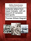 Authentic Letters from Upper Canad, Thomas William Magrath, 1275712975