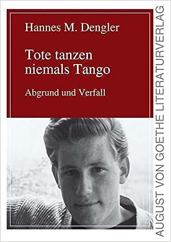 Tote tanzen niemals Tango: Abgrund und Verfall: Teil 1: Abgrund und Verfall