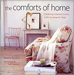 The Comforts Of Home Creating Relaxed Rooms With A Romantic Feel - Comforts of home furniture