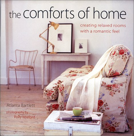 The Comforts of Home  Creating Relaxed Rooms With A Romantic Feel  Atlanta  Bartlett  Polly Wreford  9780688171865  Amazon com  Books. The Comforts of Home  Creating Relaxed Rooms With A Romantic Feel