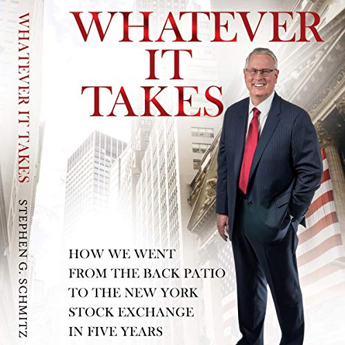 New York Stock Exchange - Whatever It Takes: How We Went from the Back Patio to the New York Stock Exchange in Five Years