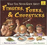 What You Never Knew about Fingers, Forks, and Chopsticks, Patricia Lauber, 0689851006