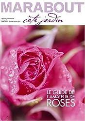 Spécial rosiers : Le guide de l'amateur de roses