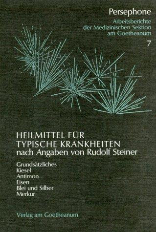 Heilmittel für typische Krankheiten nach Angaben von Rudolf Steiner: Aufbauprinzipien - Kiesel - Antimon - Eisen - Blei und Silber - Merkur