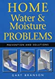 Home Water and Moisture Problems, Gary Branson, 1552978362