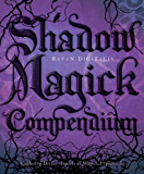 Shadow Magick Compendium: Exploring Darker Aspects of Magickal Spirituality